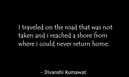 i-traveled-on-the-road-that-was-not-taken-and-i-reached-a-shore-from-where-i-could-never-return-home