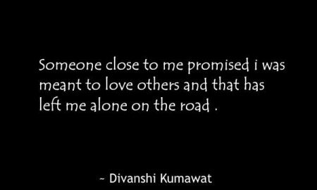 someone-close-to-me-promised-i-was-meant-to-love-others-and-that-has-left-me-alone-on-the-road
