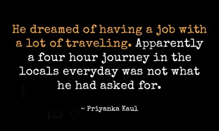 he-dreamed-of-having-a-job-with-a-lot-of-traveling-apparently-a-four-hour-journey-in-the-locals-everyday-was-not-what-he-had-asked-for