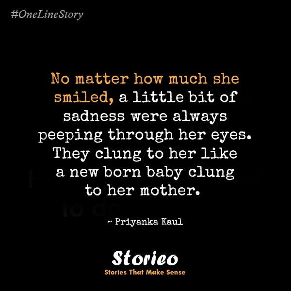 no-matter-how-much-she-smiled-a-little-bit-of-sadness-were-always-peeping-through-her-eyes-they-clung-to-her-like-a-new-born-baby-clung-to-her-mother