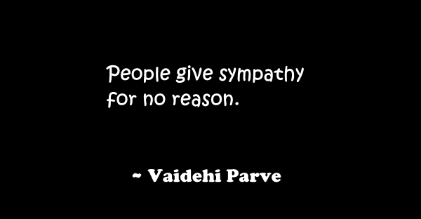 People give sympathy for no reason