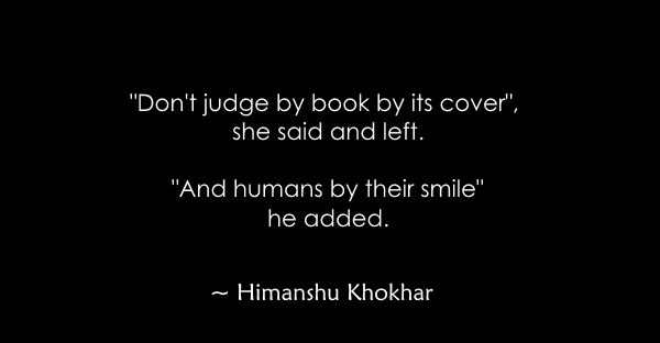 Don't judge by book by its cover she said and left.