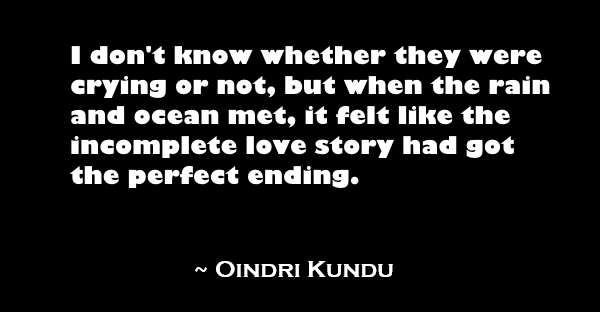 I don't know whether they were crying or not, but when the rain and ocean met, it felt like the incomplete love story had got the perfect ending.