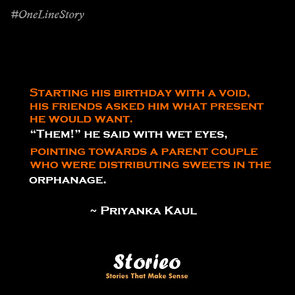 Priyanka Kaul one line story storieo Starting his birthday with a void, his friends asked him what present he would want
