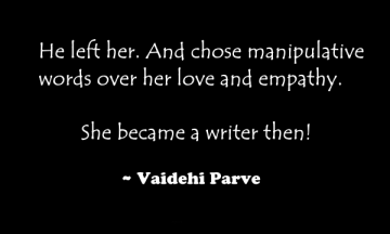 He left her. And chose manipulative words over her love and empathy.